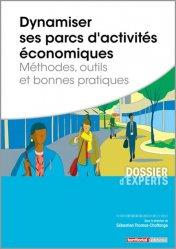 Dernières parutions dans Dossier d'experts, Dynamiser ses parcs d'activités économiques. Méthodes, outils, et bonnes pratiques
