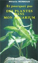Dernières parutions sur Plantes et invertébrés d'aquarium, Et pourquoi pas des plantes dans mon aquarium
