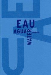 Dernières parutions dans Beaux livres, Eau Water Agua. Libre anthologie artistique et littéraire autour de l'eau