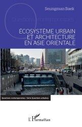 Dernières parutions sur Architecture - Urbanisme, Ecosystème urbain et architecture en Asie orientale
