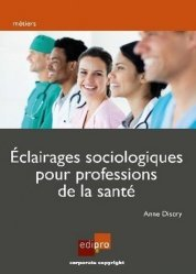 Dernières parutions sur Sociologie et philosophie médicale, Eclairage sociologique pour professionnels de la santé