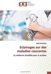 Dernières parutions sur Médecine générale, Eclairages sur des maladies courantes