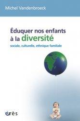 Dernières parutions dans Petite enfance et parentalité, Eduquer nos enfants à la diversité. Sociale, culturelle, ethnique, familiale...