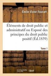 Dernières parutions sur Autres ouvrages de droit public, Eléments de droit public et administratif ou Exposé méthodique des principes du droit public positif. Tome 1