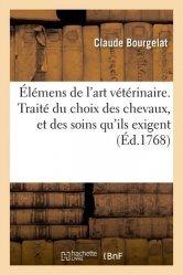 Dernières parutions sur Vétérinaire, Elémens de l'art vétérinaire. Traité du choix des chevaux, et des soins qu'ils exigent