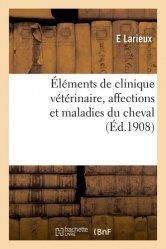 Dernières parutions sur Vétérinaire, Éléments de clinique vétérinaire, affections et maladies du cheval