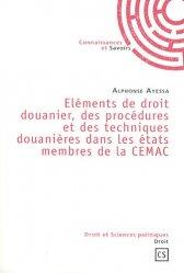 Dernières parutions dans Droit et Sciences politiques, Eléments de droit douanier, des procédures et des techniques douanières dans les états membres de la CEMAC