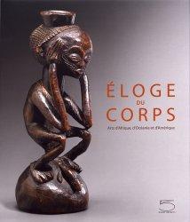 Dernières parutions sur Arts premiers et arts primitifs, Eloge du corps. Arts d'Afrique, d'Amérique et d'Océanie