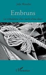 Dernières parutions sur Bateaux - Voiliers, Embruns. Les tribulations d'un marin d'eau douce