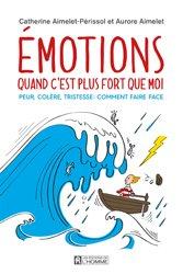Emotions: quand c'est plus fort que moi : peur, colère, tristesse