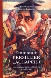 Dernières parutions sur Histoire de la médecine et des maladies, Emmanuel Persillier-Lachapelle. Un précurseur de la santé publique (1845-1918)
