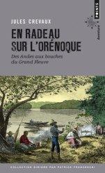 Dernières parutions dans Points aventure, En radeau sur l'Orénoque. Des Andes aux bouches du grand fleuve 1881-1882