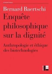 Dernières parutions dans Le Champ éthique, Enquête philosophique sur la dignité. Anthropologie et éthique des biotechnologies