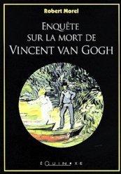 Dernières parutions dans mémoires du sud, Enquête sur la mort de Vincent Van Gogh