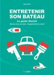 Dernières parutions sur Bateaux - Voiliers, Entretenir son bateau - le guide illustré