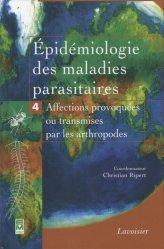 Dernières parutions sur Parasitologie - Mycologie, Épidémiologie des maladies parasitaires 4 Affections provoquées ou transmises par les arthropodes