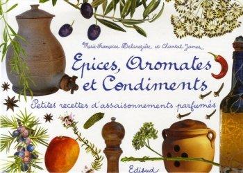 Dernières parutions dans Petits bonheurs maison, Epices, aromates et condiments. Petites recettes d'assaisonnements parfumés