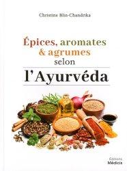Dernières parutions sur Médecine énergétique, Epices, aromates et agrumes selon l'Ayurvéda