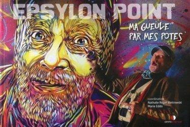 Dernières parutions dans Street Art, Epsylon point. Ma gueule par mes potes
