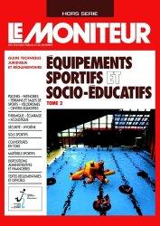Dernières parutions dans Hors-série Le Moniteur des travaux publics et des bâtiments, Équipements sportifs et socio-éducatifs - Tome 2