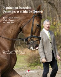 Dernières parutions sur Dressage, Equitation francaise, principes et méthode illustrés
