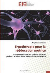 Dernières parutions sur Neurologie, Ergothérapie pour la rééducation motrice
