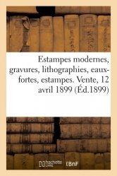 Dernières parutions sur Histoire de l'art, Estampes modernes, gravures, lithographies, eaux-fortes, estampes. Vente, 12 avril 1899