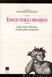 Dernières parutions dans Res Publica, ESPACES PUBLICS MOSAIQUES. Acteurs, arènes et rhétoriques, des débats publics contemporains