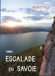 Dernières parutions sur Alpinisme - Escalade - Trail - Randos, Escalade en Savoie. Tome 1, Avant pays, lac