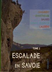 Dernières parutions sur Alpinisme - Escalade - Trail - Randos, Escalade en Savoie. Tome 2, Chambéry, Chartreuse, Bauges, Combe de Savoie, Lauzière