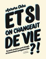 Dernières parutions sur Carrière, réussite, Et si on changeait de vie ?