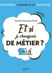 Dernières parutions sur Carrière, réussite, Et si je changeais de métier ?. (Re)donner du sens à son travail
