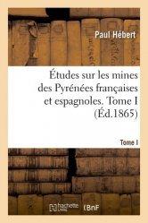 Dernières parutions sur Sciences de la Terre, Etudes sur les mines des Pyrénées françaises et espagnoles