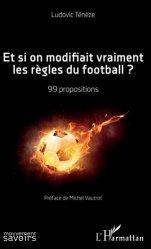 Dernières parutions sur Football, Et si on modifiait vraiment les règles du football ?