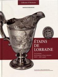 Dernières parutions sur Argenterie,Orfèvrerie et étain, Étains de Lorraine Un territoire, des hommes et leurs créations XVIe-XIXe siècle