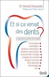 Dernières parutions sur Dictionnaires-encyclopédies, Et si ça venait des dents ? : l'origine bucco-dentaire des maladies