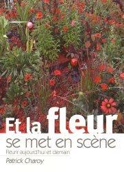 Dernières parutions sur Floriculture - Pépinière, Et la Fleur se met en scène fleurir aujourd'hui et demain
