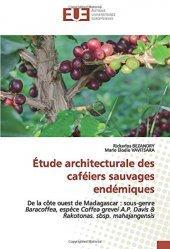 Dernières parutions sur Agriculture dans le monde, Etude architecturale des caféiers sauvages endémiques