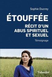 Dernières parutions sur Traumatismes psychologiques, Etouffée. Récit d'un abus spirituel et sexuel