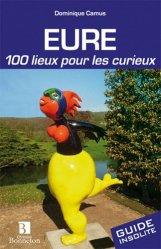Dernières parutions dans Guide Bonneton insolite, Eure. 100 lieux pour les curieux