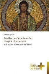 Dernières parutions sur Art sacré, Eusèbe de Césarée et les images chrétiennes. Et autres études sur les icônes