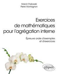 Dernières parutions sur Concours maths, Exercices de mathématiques pour l'agrégation interne - Épreuve orale d'exemples et d'exercices