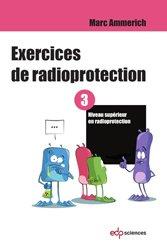 Dernières parutions sur Physique atomique et nucléaire, Exercices de radioprotection Tome 3