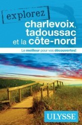 Dernières parutions sur Guides Canada et Québec, Explorez charlevoix, Tadoussac et la Côte-Nord