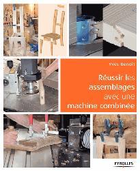 Dernières parutions sur Outils du bois, Fabriquer tous les assemblages avec une machine à bois combinée