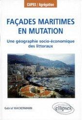 Dernières parutions dans CAPES/Agrégation, FACADES MARITIMES EN MUTATION. Une géographie socio-économique des littoraux