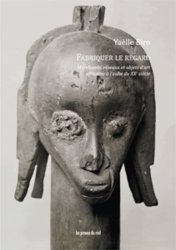 Dernières parutions sur Art africain, Fabriquer le regard. Marchands, réseaux et objets d'art africains à l'aube du XXe siècle