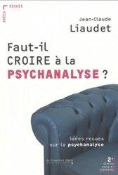 Dernières parutions dans Idées reçues, Faut-il croire à la psychanalyse ? Idées reçues sur la psychanalyse, 2e édition revue et augmentée