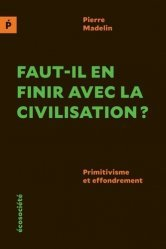 Dernières parutions dans Polémos, Faut-il en finir avec la civilisation ?