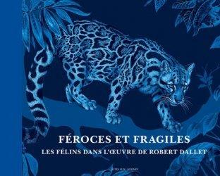 Dernières parutions sur Félins sauvages, Féroces et fragiles, les félins dans l'oeuvre de Robert Dallet